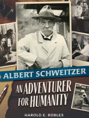Cover Page Albert Schweitzer an Adventerer of Humanity, May, 2020